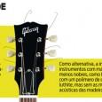 Mudança de matéria_ prima altera o som. Preferidas por guitarristas consagrados como BB King e Jimmy Page, este da banda Led Zeppelin, as guitarras da marca americana Gibson são sinônimo […]